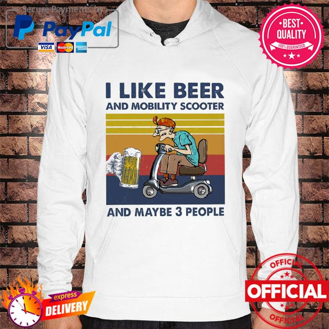 I like beer and mobility scooter and maybe 3 people vintage s Hoodie white