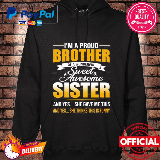 I'm a proud brother of a wonderful sweet awesome sister s hoodie black