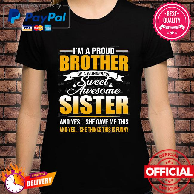 I'm a proud brother of a wonderful sweet awesome sister shirt
