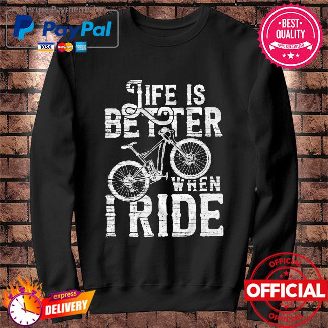 Life is better when I ride s Sweater black
