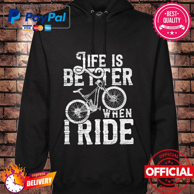 Life is better when I ride s hoodie black