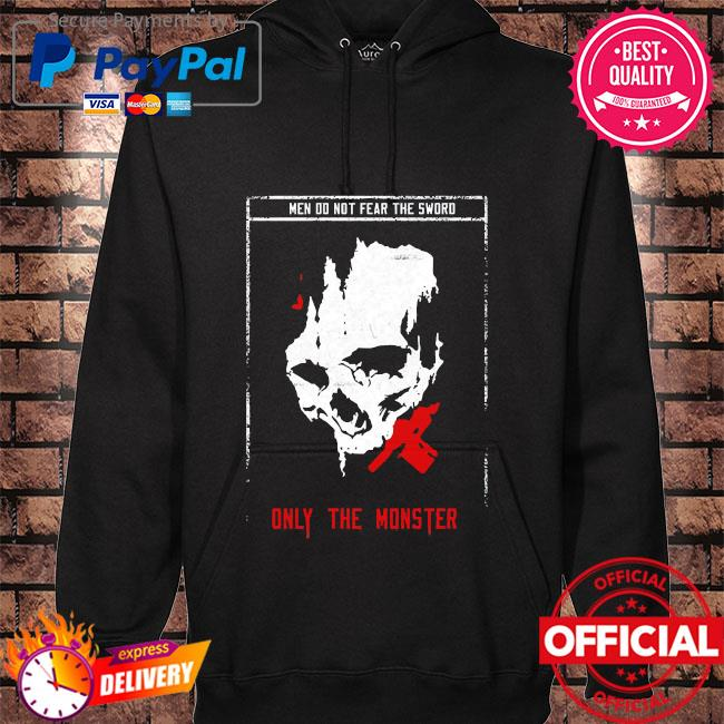 Men do not fear the sword only the monster hoodie black