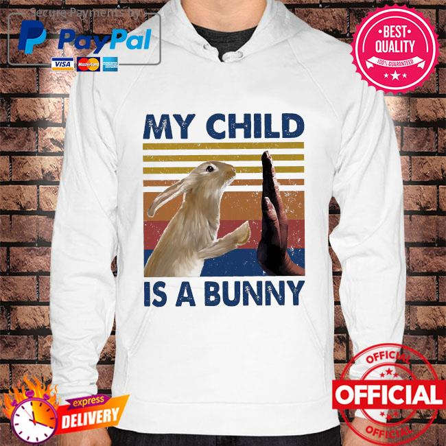 My child is a bunny vintage s Hoodie white