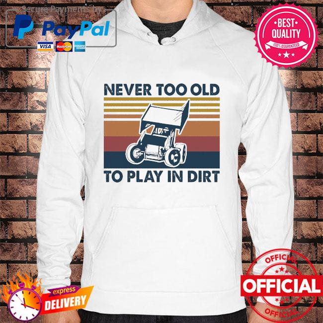 Never too old to play in dirt vintage s Hoodie white