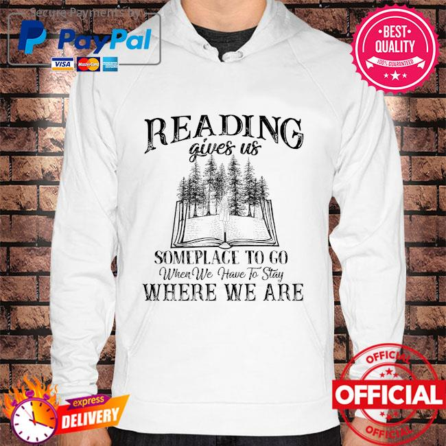 Reading gives us someplace to go when we have to stay where we are s Hoodie white