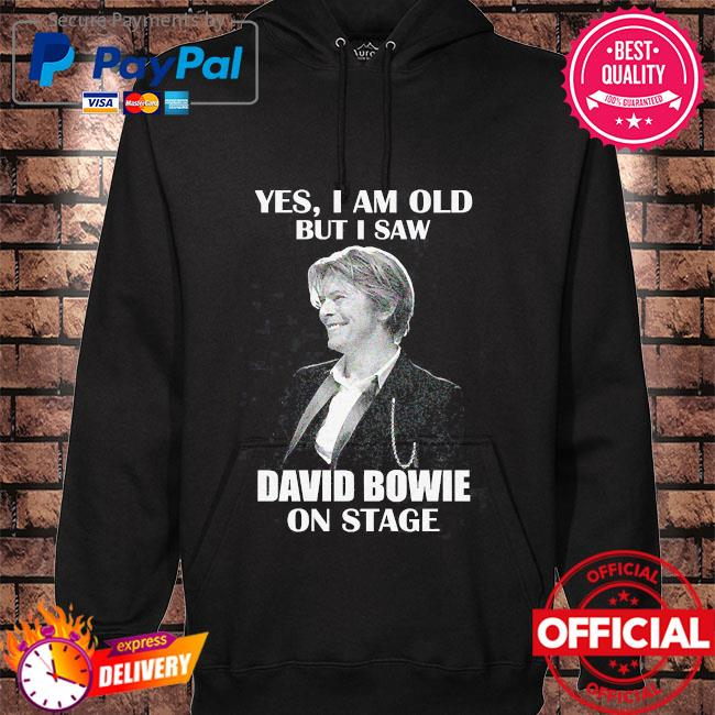 Yes I am old but I saw David Bowie on stage s hoodie black