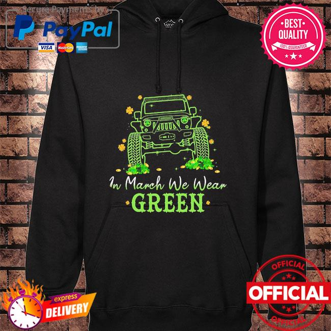 Jeep in march we wear green hoodie black