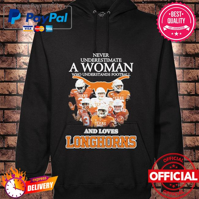 Never underestimate a woman who understands football and love Texas Longhorns hoodie black