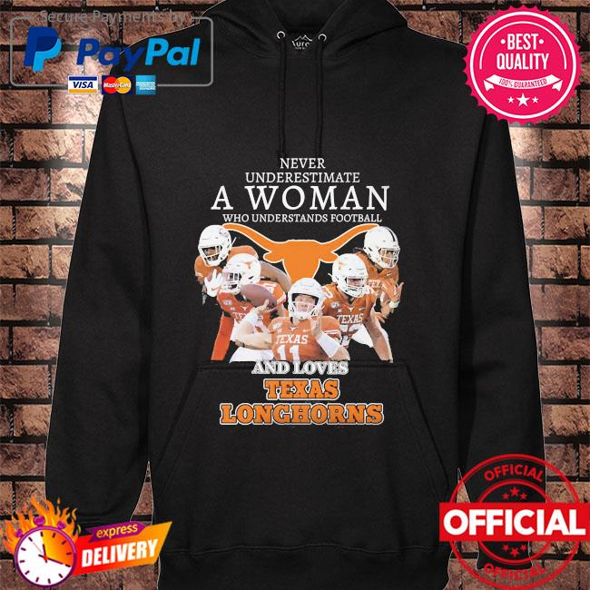 Never underestimate a woman who understands football and love Texas Longhorns signatures hoodie black