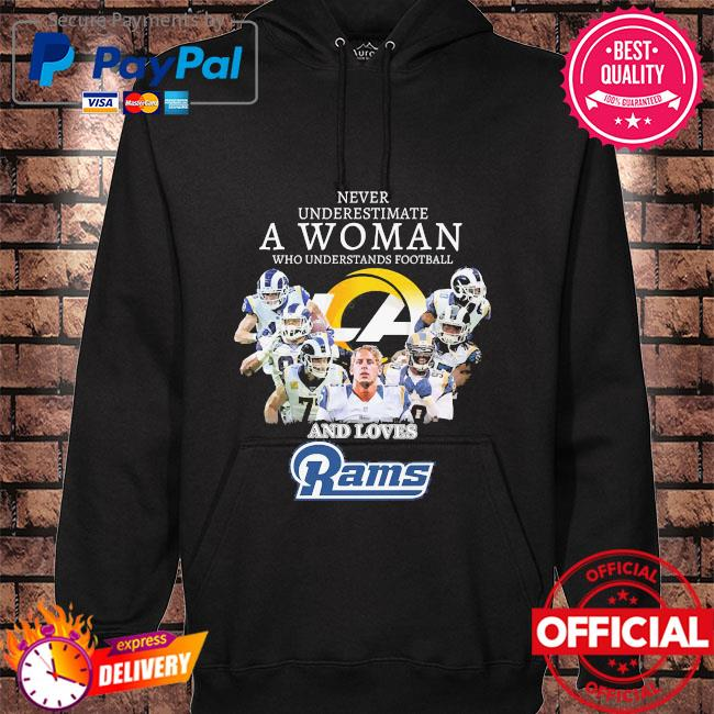 Never underestimate a woman who understands football and loves Rams hoodie black