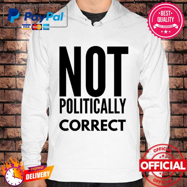 Not politically correct Hoodie white
