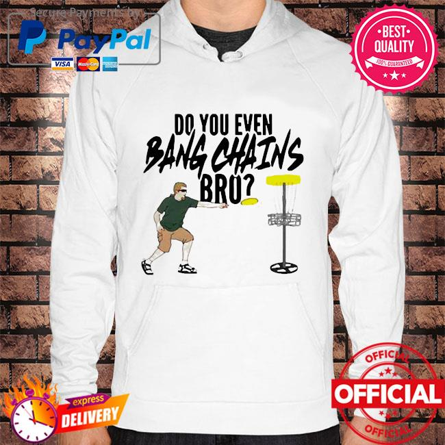 Official do you even bang chains bro Hoodie white