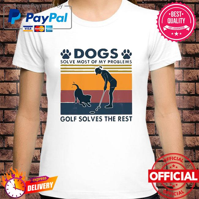 Official Dogs solves most of my problems goals solves the rest vintage shirt