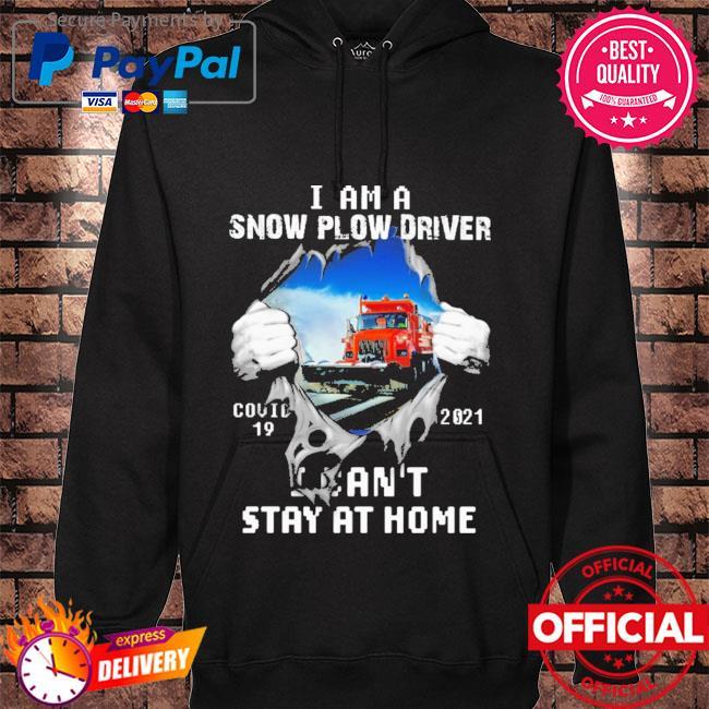 Official I am a snow plow driver covid 19 2021 I can't stay at home short hoodie black