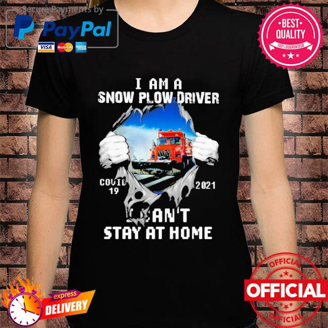 Official I am a snow plow driver covid 19 2021 I can't stay at home short