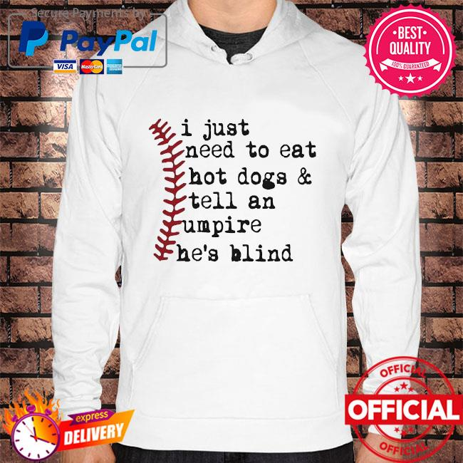 Official I just need to eat hot dogs and tell an umpire he is blind baseball Hoodie white