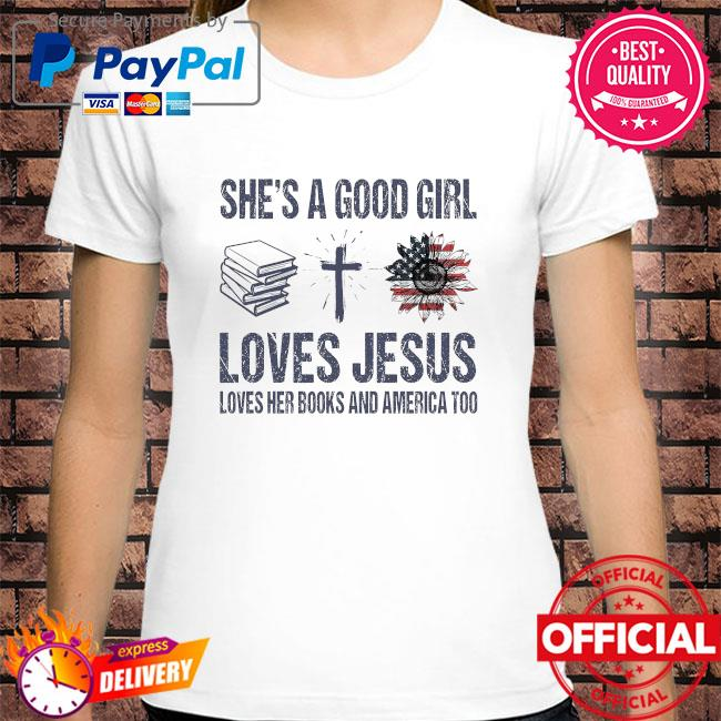 She's a good girl loves jesus loves her books and America too shirt