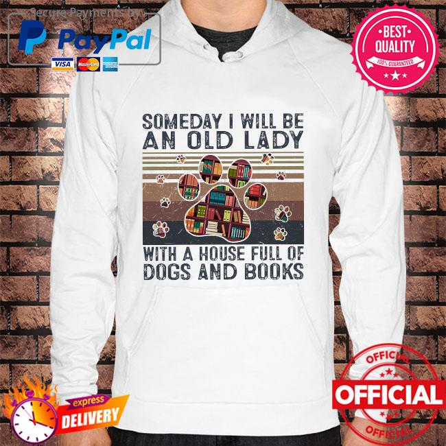Someday I will be an old lady with a house full of dogs and books vintage Hoodie white