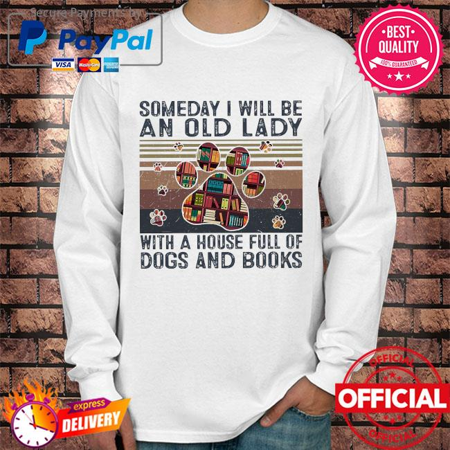 Someday I will be an old lady with a house full of dogs and books vintage Long sleeve white