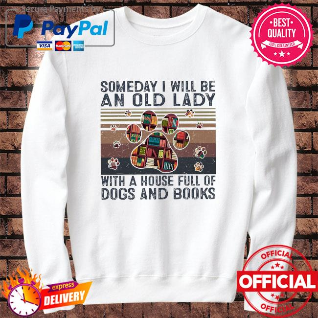 Someday I will be an old lady with a house full of dogs and books vintage Sweater white