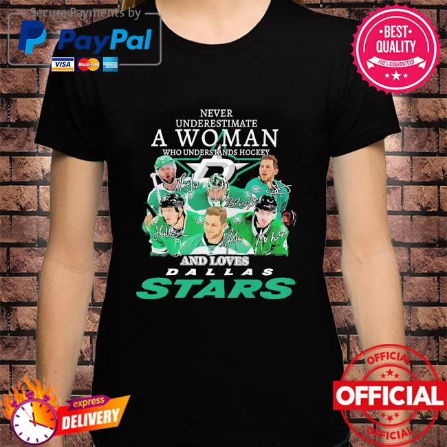Never underestimate a woman who understands hockey and love Dallas Stars signatures shirt