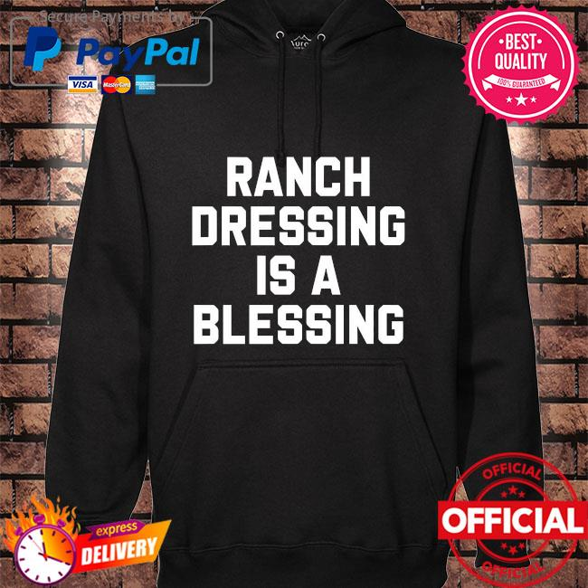 Ranch dressing is a blessing hoodie black