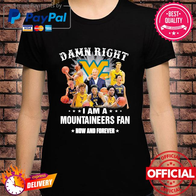 Damn right I am mountaineers fan now and forever shirt