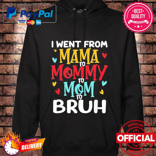 I went from mama to mommy to mom to bruh mothers day hoodie black