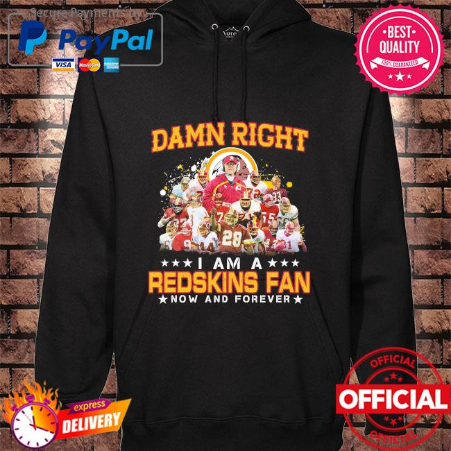 Damn right I am redskins fan now and forever hoodie black