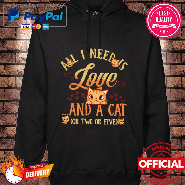 All I need is love and a cat or two or five hoodie black