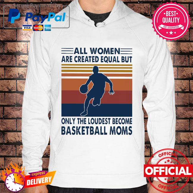 All women are created equal but only the loudest become Basketball moms vintage Hoodie white