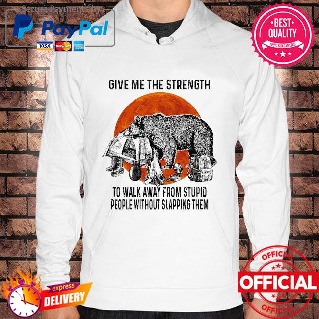 Bear give me the strength to walk away from stupid people without slapping them Hoodie white