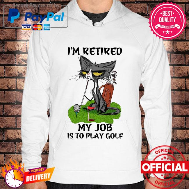 Black Cat I'm retired my job is to play golf Hoodie white