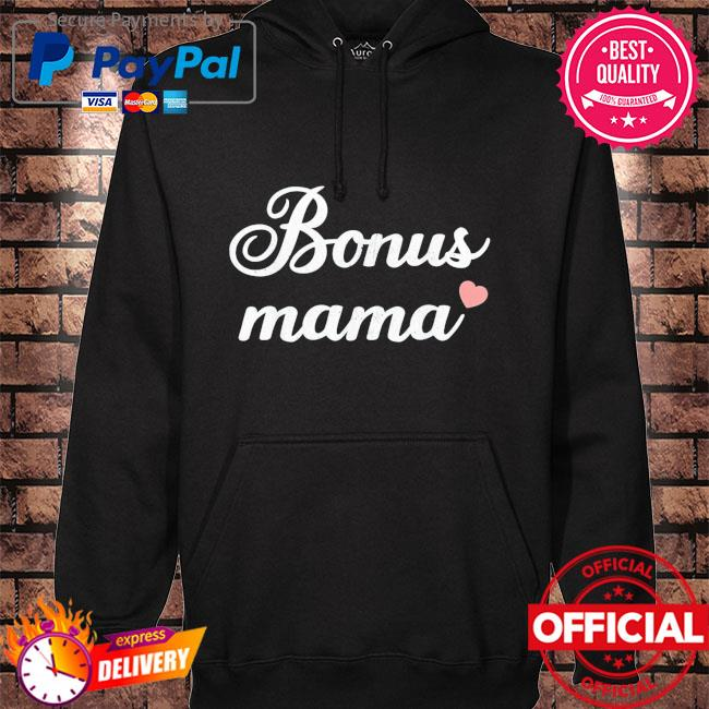 Bonus mama stepmom mothers day mom mother and mommy hoodie black