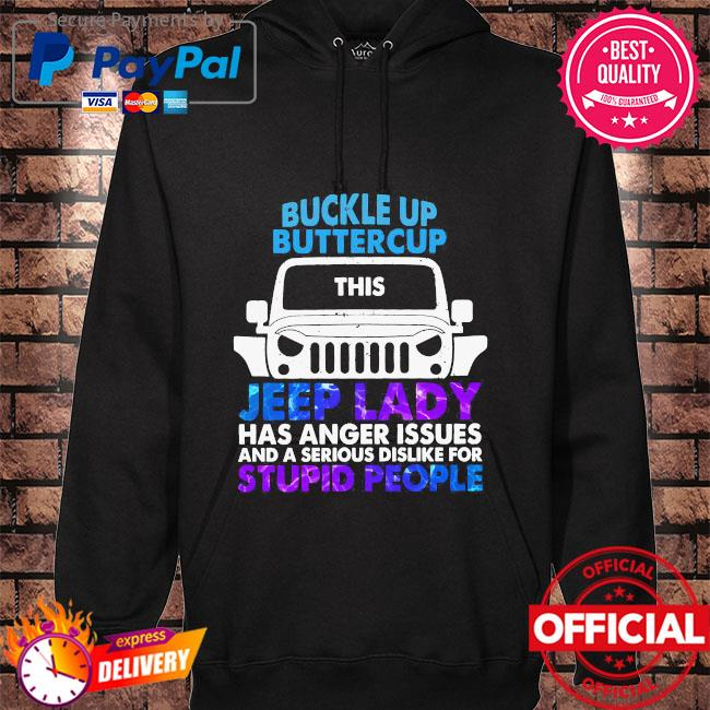 Buckle up buttercup this Jeep lady has anger issues and a serious dislike for stupid people hoodie black