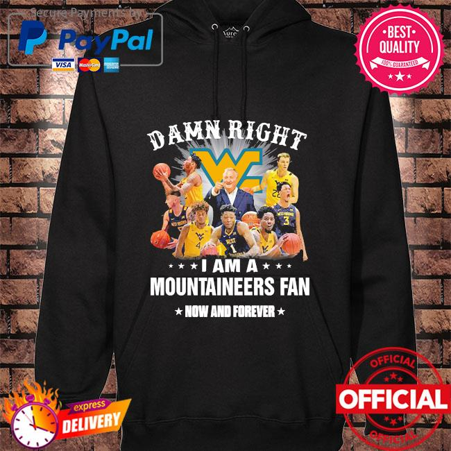 Damn right I am mountaineers fan now and forever hoodie black