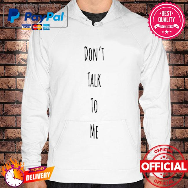 Don't talk to me Hoodie white