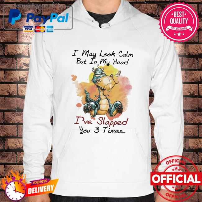 Dragon I may look calm but In my head I've slapped you 3 times Hoodie white