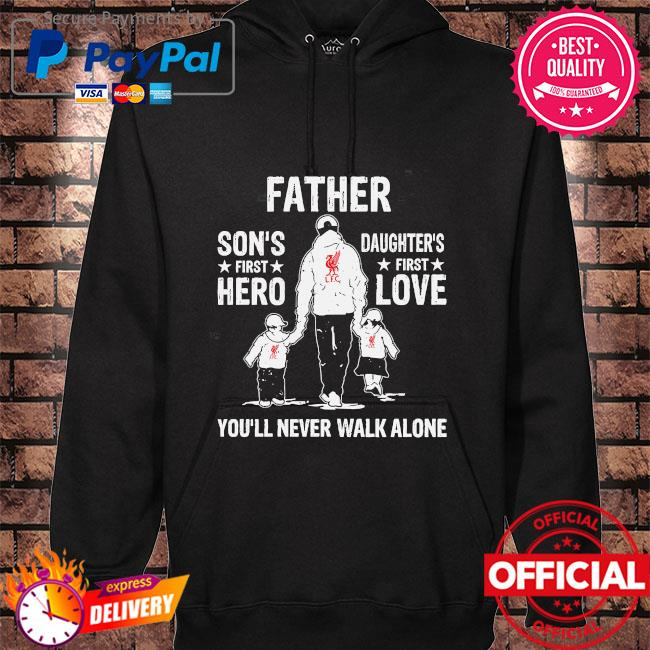 Father son's first hero daughter's first love you'll never walk alone hoodie black