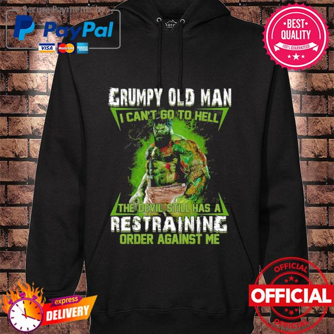 Grumpy old man I can't go to hell the devil still has a restraining order against me s hoodie black