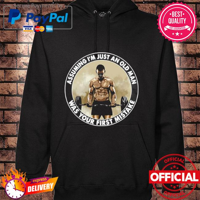 Gym fitness assuming I'm just an old man was your first mistake hoodie black