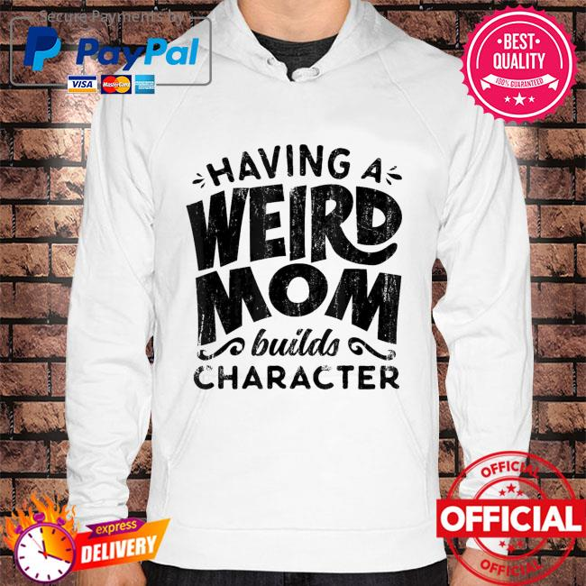 Having a weird mom builds character mothers day us 2021 Hoodie white