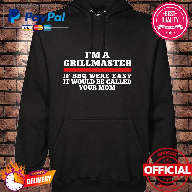 I am a grillmaster if bbq were easy it'd be called your mom hoodie black