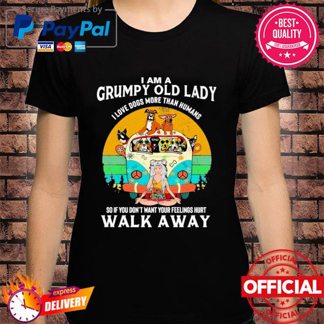 I am a grumpy old lady I love dogs more than humans shirt