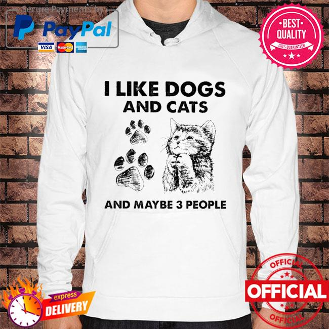 I like Dogs and Cats and maybe 3 people Hoodie white