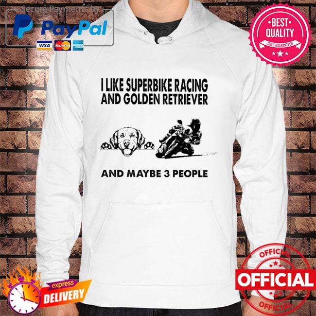 I like superbike racing and Golden Retriever and maybe 3 people Hoodie white