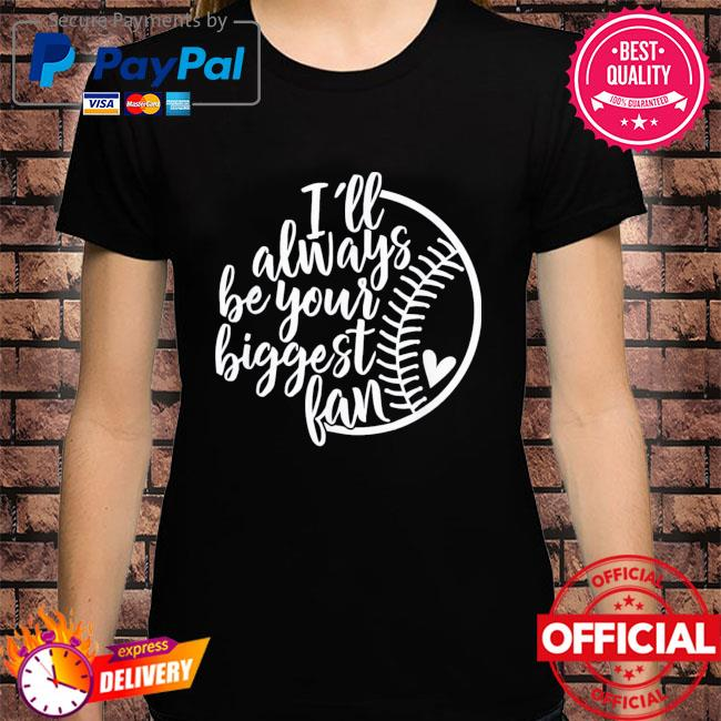 I'll always be your biggest fan baseball mom mother's day shirt