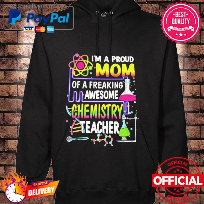 I'm a proud mom of a freaking awesome chemistry teacher hoodie black