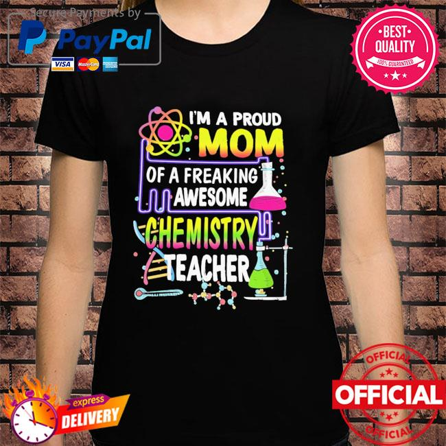 I'm a proud mom of a freaking awesome chemistry teacher shirt