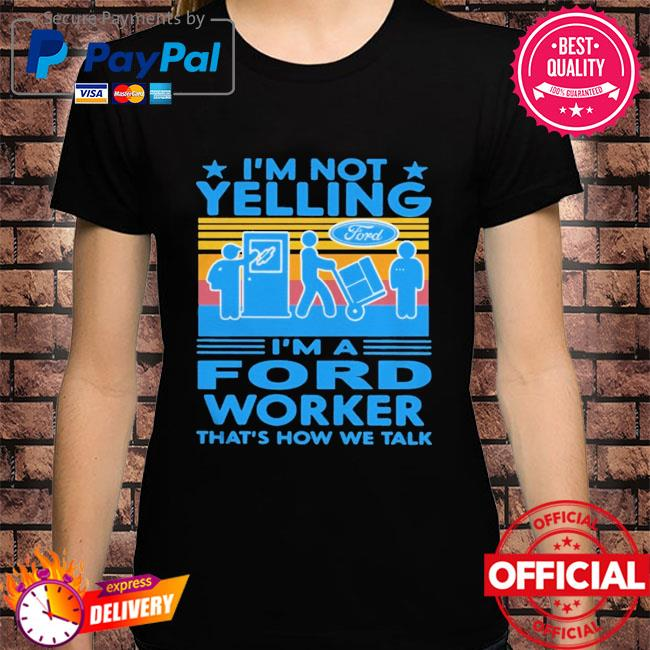 I'm not yelling I'm a ford worker that's how we talk vintage shirt